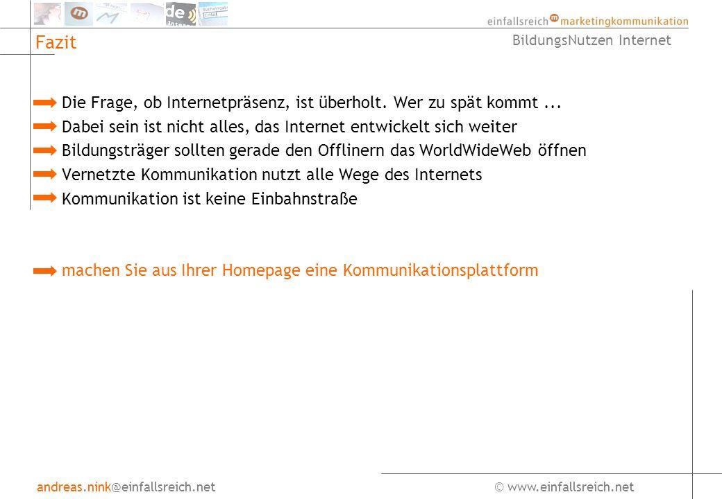 andreas.nink@einfallsreich.net© www.einfallsreich.net BildungsNutzen Internet Fazit Die Frage, ob Internetpräsenz, ist überholt.