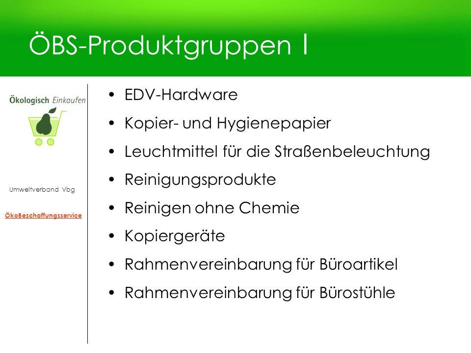 ÖBS-Produktgruppen I EDV-Hardware Kopier- und Hygienepapier Leuchtmittel für die Straßenbeleuchtung Reinigungsprodukte Reinigen ohne Chemie Kopiergerä