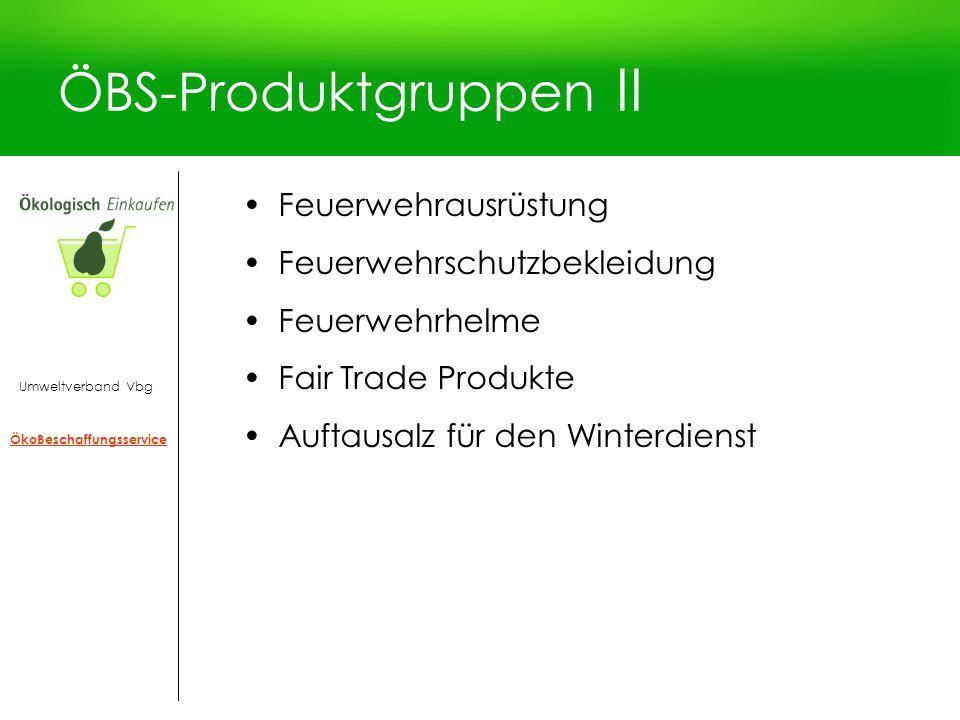 ÖBS-Produktgruppen II Feuerwehrausrüstung Feuerwehrschutzbekleidung Feuerwehrhelme Fair Trade Produkte Auftausalz für den Winterdienst Umweltverband V