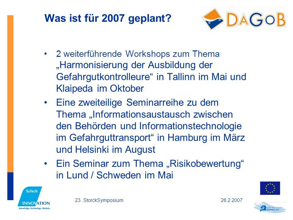 26.2.200723. StorckSymposium Was ist für 2007 geplant? 2 weiterführende Workshops zum Thema Harmonisierung der Ausbildung der Gefahrgutkontrolleure in