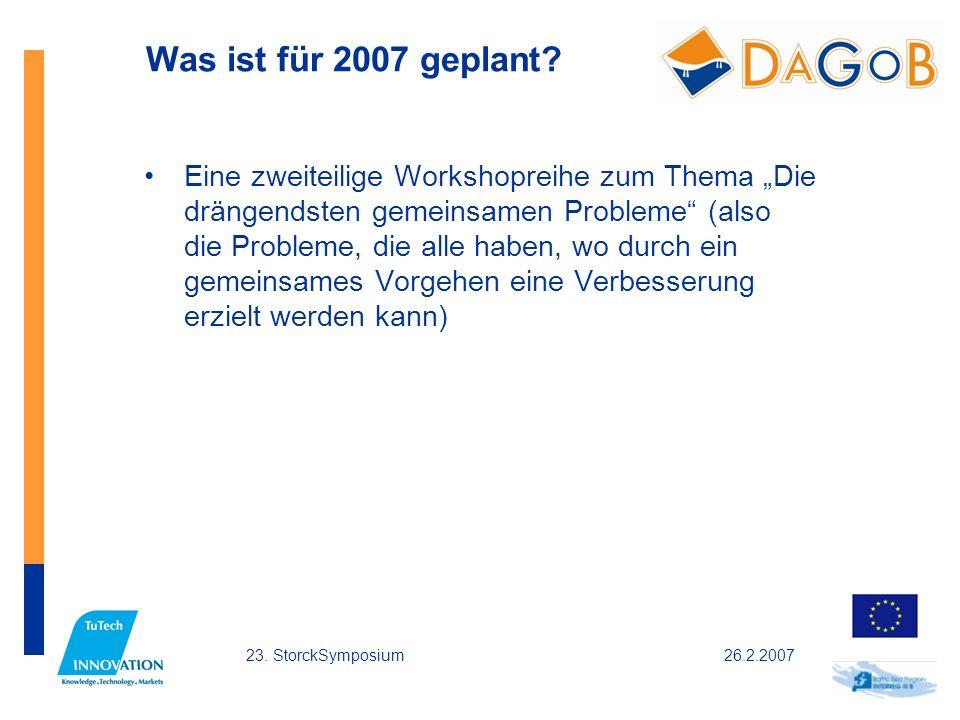 26.2.200723. StorckSymposium Was ist für 2007 geplant? Eine zweiteilige Workshopreihe zum Thema Die drängendsten gemeinsamen Probleme (also die Proble
