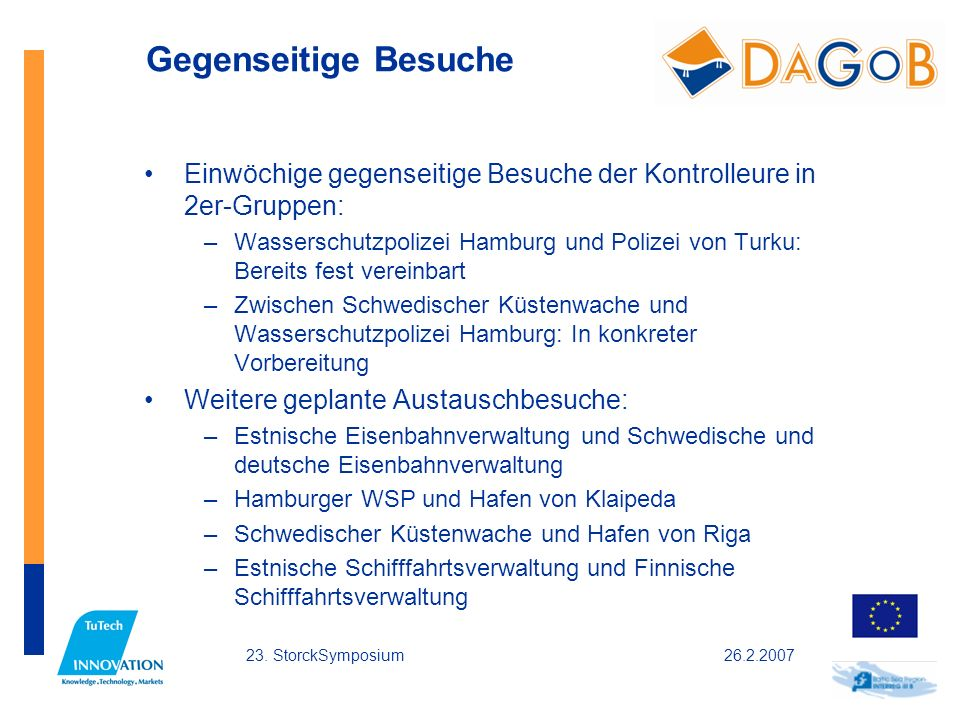 26.2.200723. StorckSymposium Gegenseitige Besuche Einwöchige gegenseitige Besuche der Kontrolleure in 2er-Gruppen: –Wasserschutzpolizei Hamburg und Po