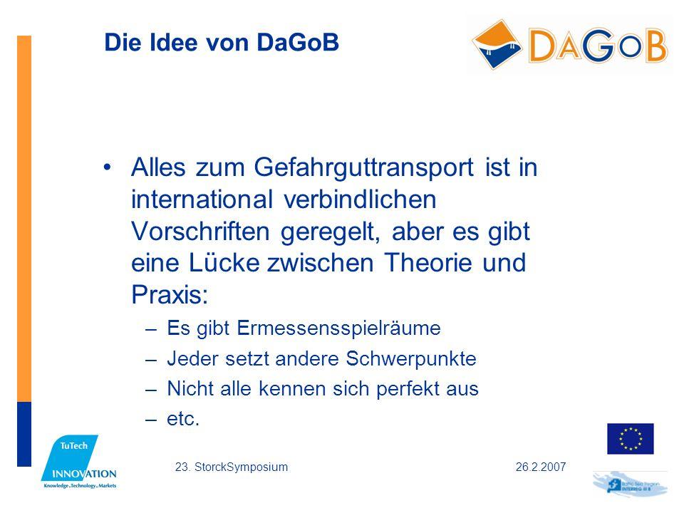 26.2.200723. StorckSymposium Die Idee von DaGoB Alles zum Gefahrguttransport ist in international verbindlichen Vorschriften geregelt, aber es gibt ei