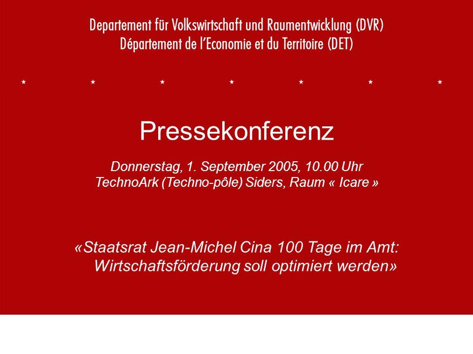 1 Pressekonferenz Donnerstag, 1. September 2005, 10.00 Uhr TechnoArk (Techno-pôle) Siders, Raum « Icare » «Staatsrat Jean-Michel Cina 100 Tage im Amt: