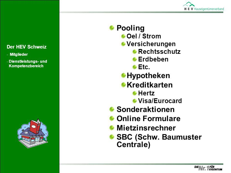 Pooling Oel / Strom Versicherungen Rechtsschutz Erdbeben Etc. Hypotheken Kreditkarten Hertz Visa/Eurocard Sonderaktionen Online Formulare Mietzinsrech