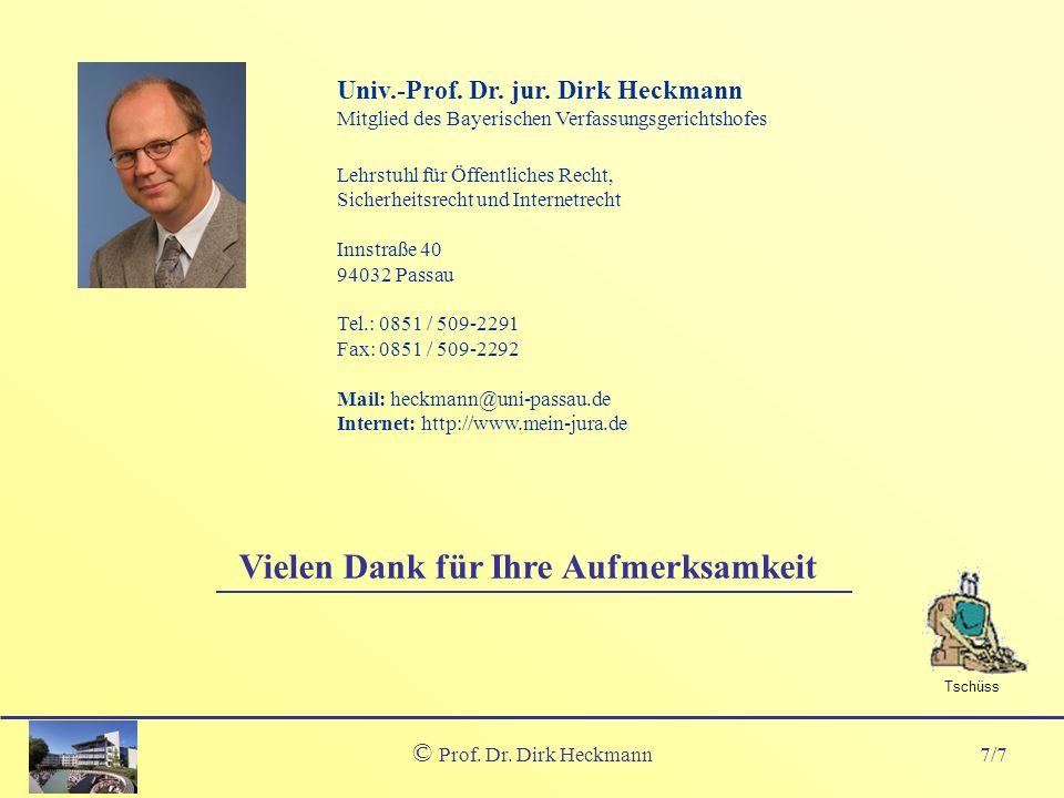 7/7 © Prof. Dr. Dirk Heckmann Vielen Dank für Ihre Aufmerksamkeit Univ.-Prof. Dr. jur. Dirk Heckmann Mitglied des Bayerischen Verfassungsgerichtshofes