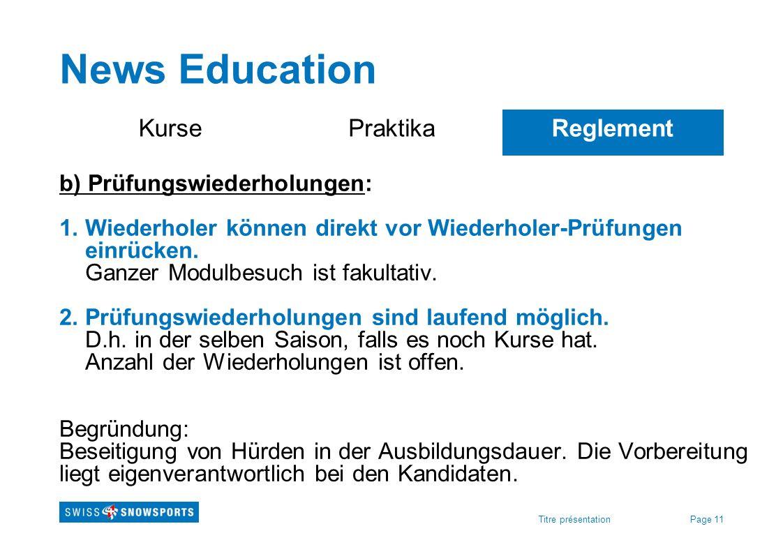 Page 11Titre présentation News Education KursePraktikaReglement b) Prüfungswiederholungen: 1. Wiederholer können direkt vor Wiederholer-Prüfungen einr