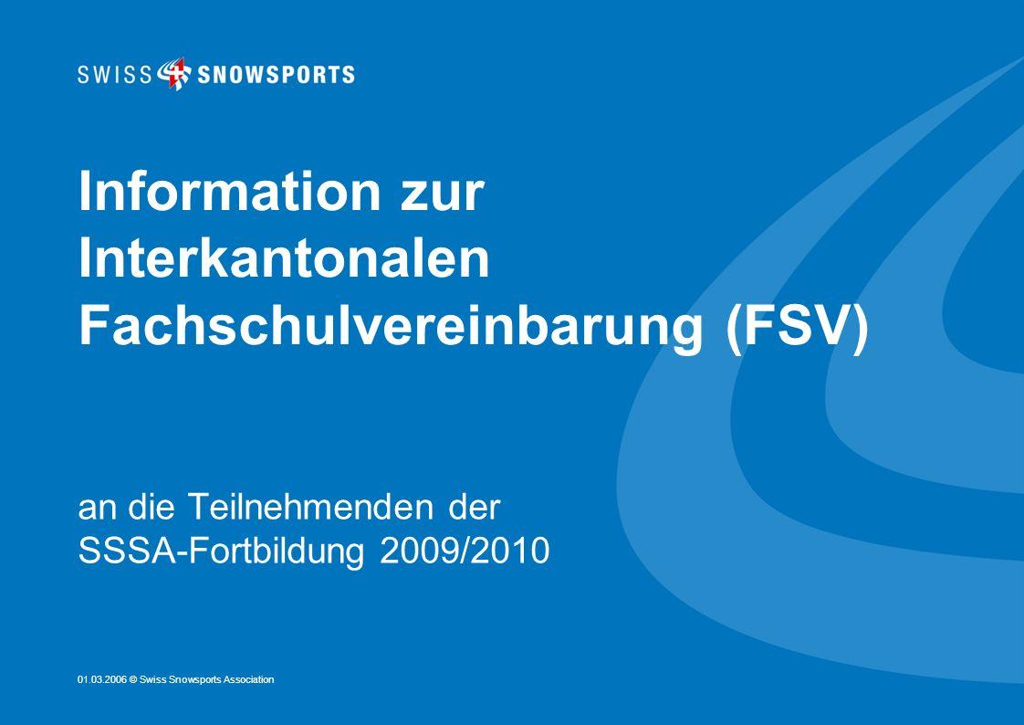 01.03.2006 © Swiss Snowsports Association Information zur Interkantonalen Fachschulvereinbarung (FSV) an die Teilnehmenden der SSSA-Fortbildung 2009/2