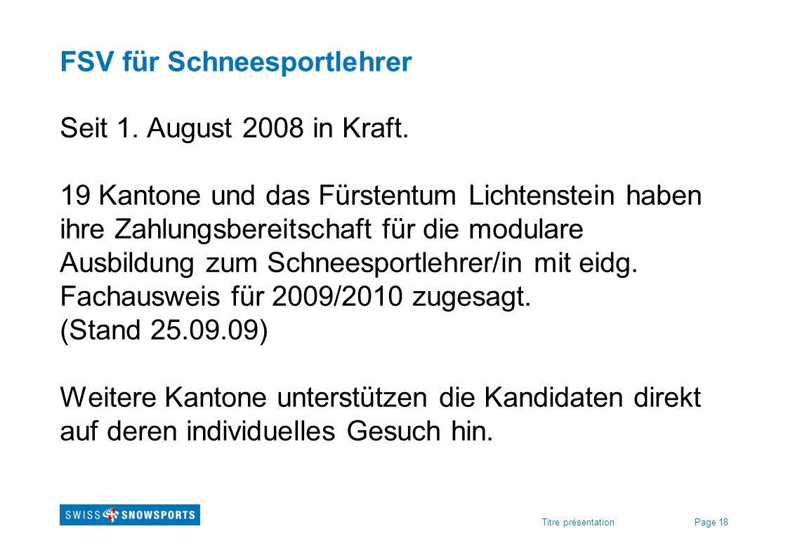Page 18Titre présentation FSV für Schneesportlehrer Seit 1. August 2008 in Kraft. 19 Kantone und das Fürstentum Lichtenstein haben ihre Zahlungsbereit