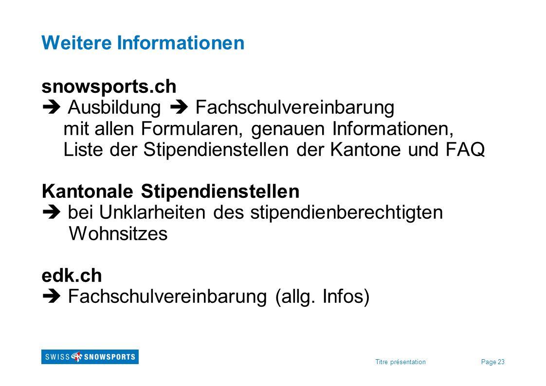 Page 23Titre présentation Weitere Informationen snowsports.ch Ausbildung Fachschulvereinbarung mit allen Formularen, genauen Informationen, Liste der