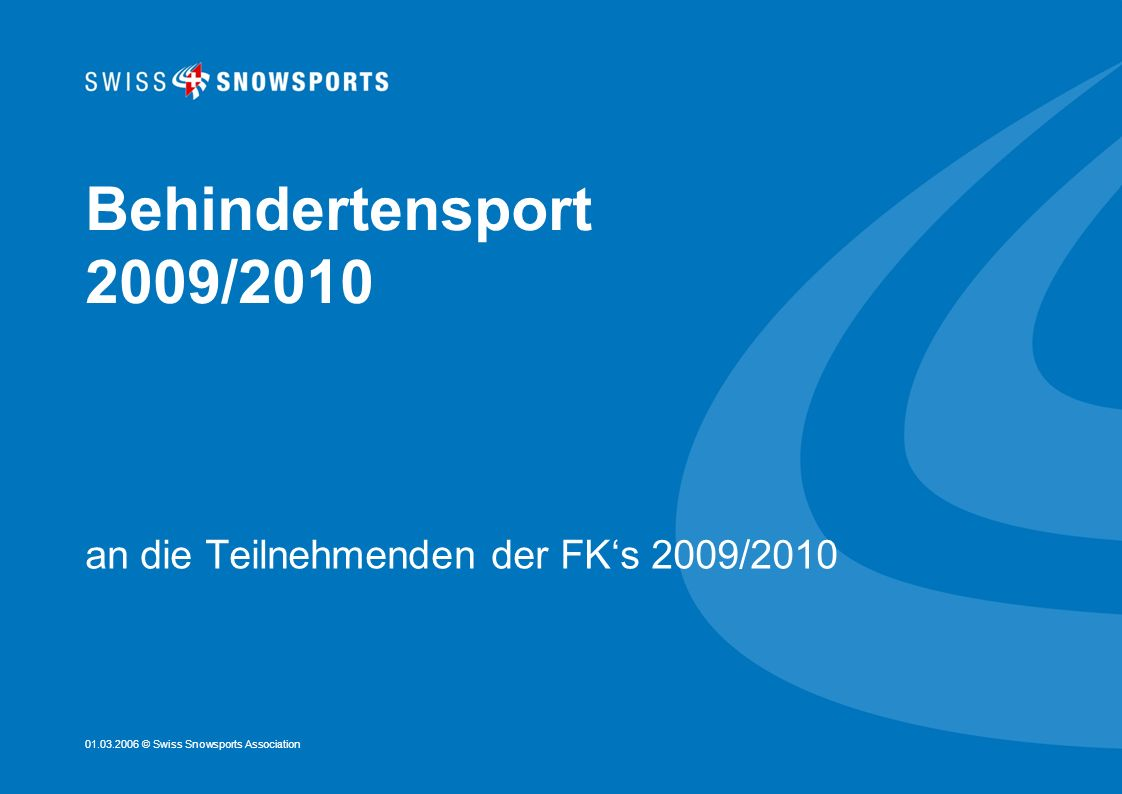 01.03.2006 © Swiss Snowsports Association Behindertensport 2009/2010 an die Teilnehmenden der FKs 2009/2010