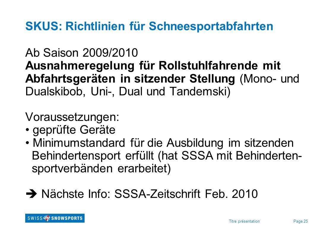 Page 25Titre présentation SKUS: Richtlinien für Schneesportabfahrten Ab Saison 2009/2010 Ausnahmeregelung für Rollstuhlfahrende mit Abfahrtsgeräten in