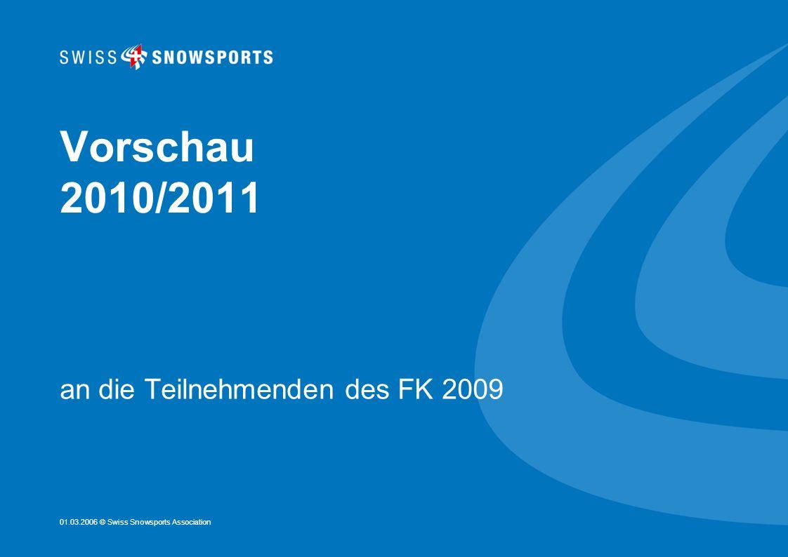 01.03.2006 © Swiss Snowsports Association Vorschau 2010/2011 an die Teilnehmenden des FK 2009