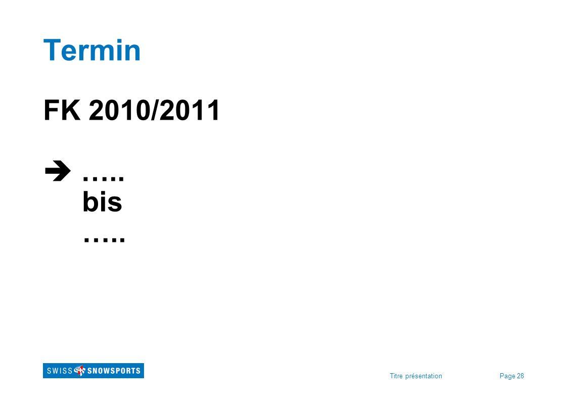 Page 28Titre présentation Termin FK 2010/2011 ….. bis …..
