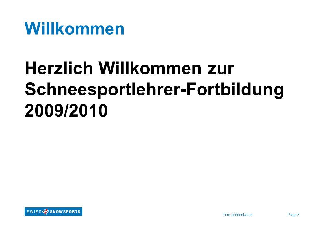 Page 3Titre présentation Willkommen Herzlich Willkommen zur Schneesportlehrer-Fortbildung 2009/2010