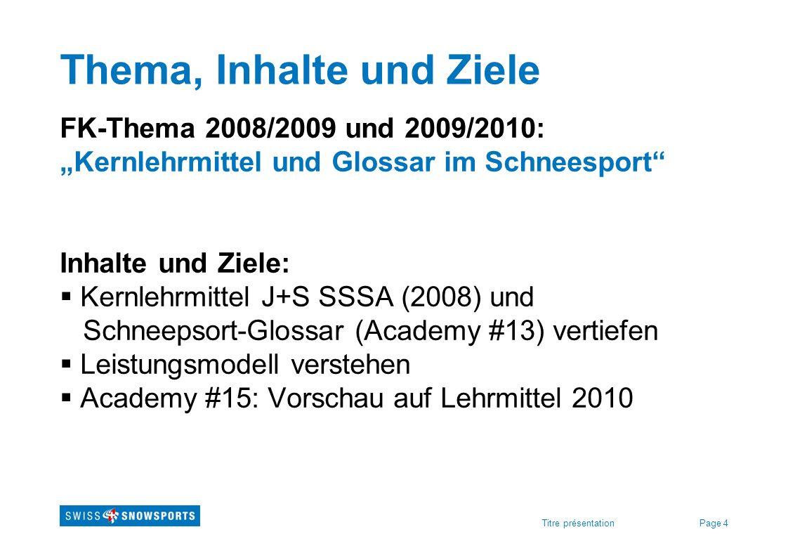 Page 4Titre présentation Thema, Inhalte und Ziele FK-Thema 2008/2009 und 2009/2010: Kernlehrmittel und Glossar im Schneesport Inhalte und Ziele: Kernl