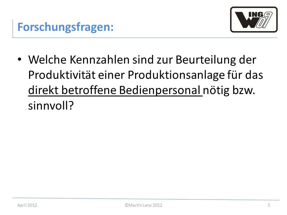 April 2012©Martin Lenz 20123 Forschungsfragen: Welche Kennzahlen sind zur Beurteilung der Produktivität einer Produktionsanlage für das direkt betroff