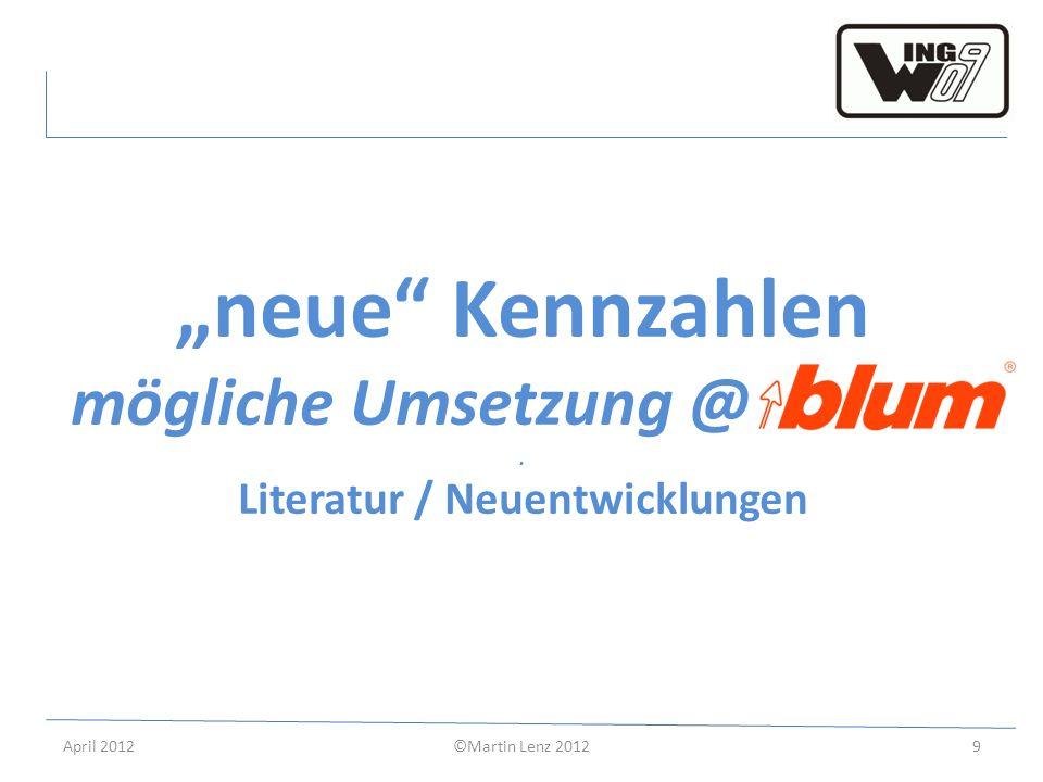 April 2012©Martin Lenz 20129 neue Kennzahlen mögliche Umsetzung @.. Literatur / Neuentwicklungen
