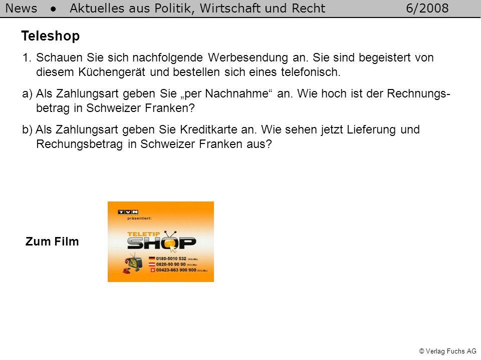 © Verlag Fuchs AG News Aktuelles aus Politik, Wirtschaft und Recht6/2008 Teleshop Zum Film 1.Schauen Sie sich nachfolgende Werbesendung an. Sie sind b