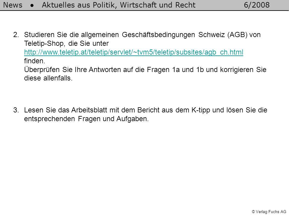 © Verlag Fuchs AG News Aktuelles aus Politik, Wirtschaft und Recht6/2008 2.Studieren Sie die allgemeinen Geschäftsbedingungen Schweiz (AGB) von Teleti