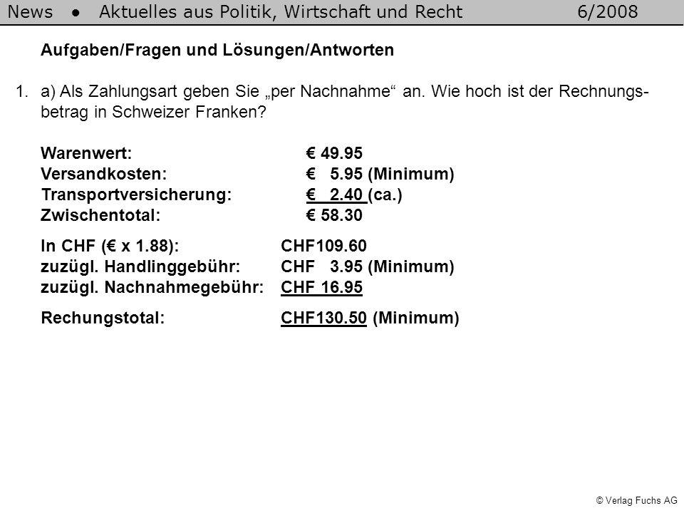 © Verlag Fuchs AG News Aktuelles aus Politik, Wirtschaft und Recht6/2008 1.a) Als Zahlungsart geben Sie per Nachnahme an. Wie hoch ist der Rechnungs-