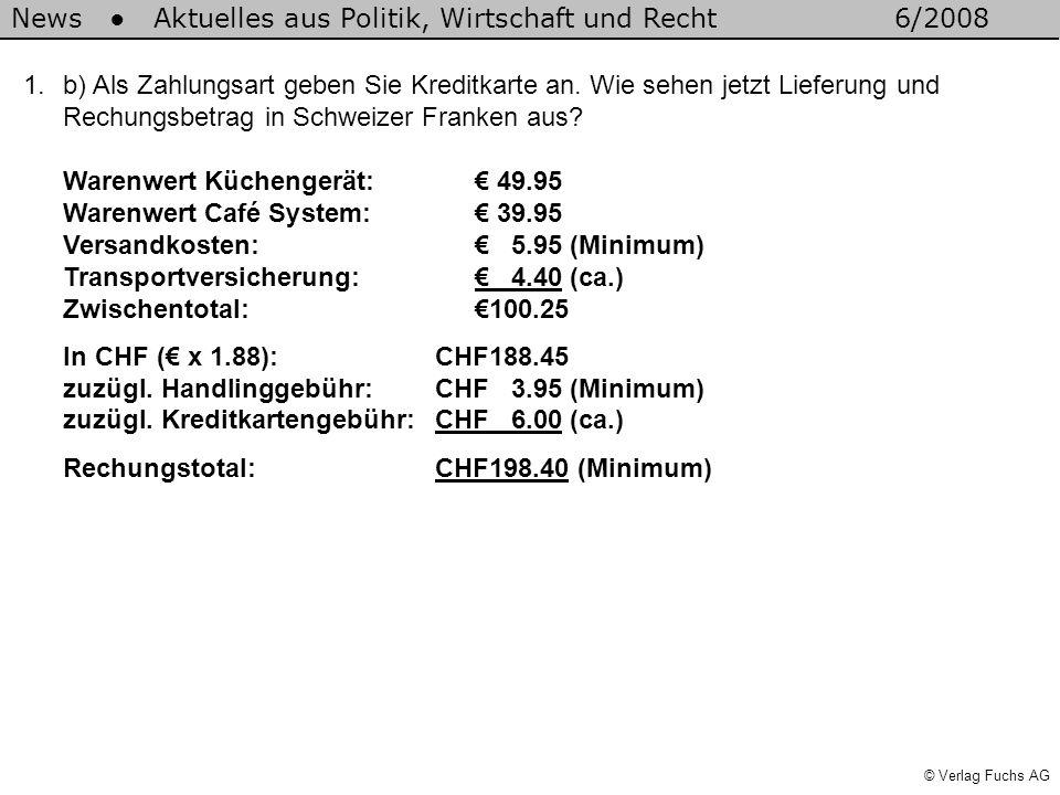 © Verlag Fuchs AG News Aktuelles aus Politik, Wirtschaft und Recht6/2008 1.b) Als Zahlungsart geben Sie Kreditkarte an. Wie sehen jetzt Lieferung und