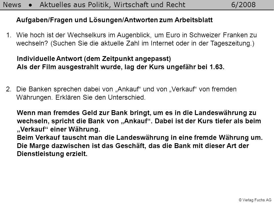 © Verlag Fuchs AG News Aktuelles aus Politik, Wirtschaft und Recht6/2008 1.Wie hoch ist der Wechselkurs im Augenblick, um Euro in Schweizer Franken zu