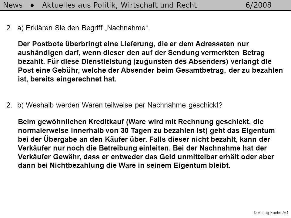 © Verlag Fuchs AG News Aktuelles aus Politik, Wirtschaft und Recht6/2008 2.a) Erklären Sie den Begriff Nachnahme. Der Postbote überbringt eine Lieferu
