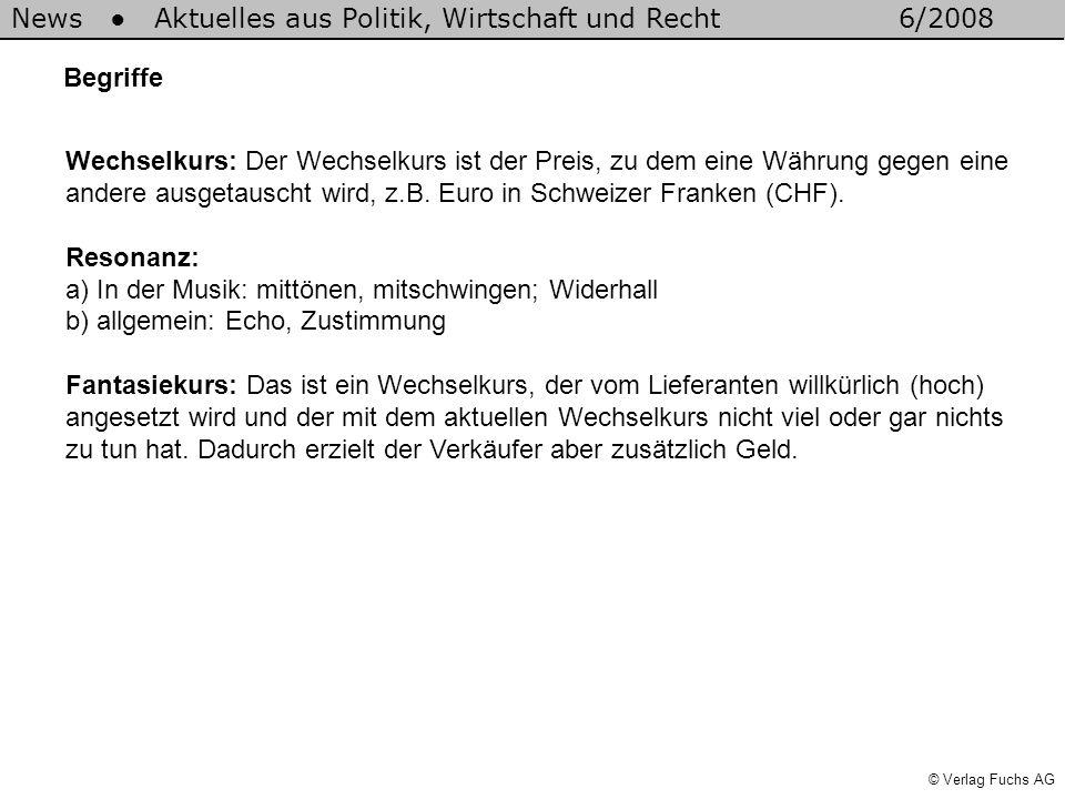 © Verlag Fuchs AG News Aktuelles aus Politik, Wirtschaft und Recht6/2008 Begriffe Wechselkurs: Der Wechselkurs ist der Preis, zu dem eine Währung gege