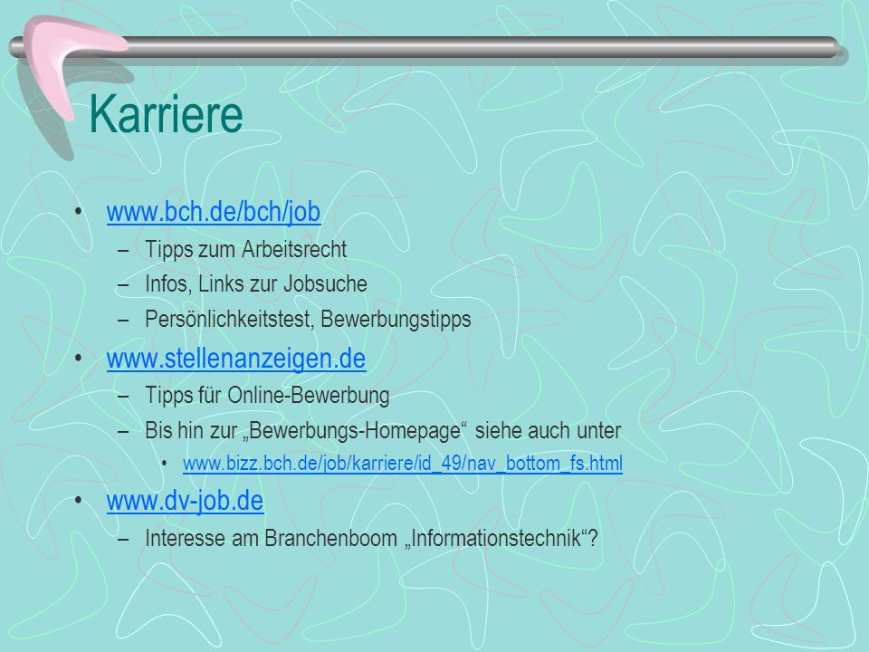Karriere www.bch.de/bch/job –Tipps zum Arbeitsrecht –Infos, Links zur Jobsuche –Persönlichkeitstest, Bewerbungstipps www.stellenanzeigen.de –Tipps für