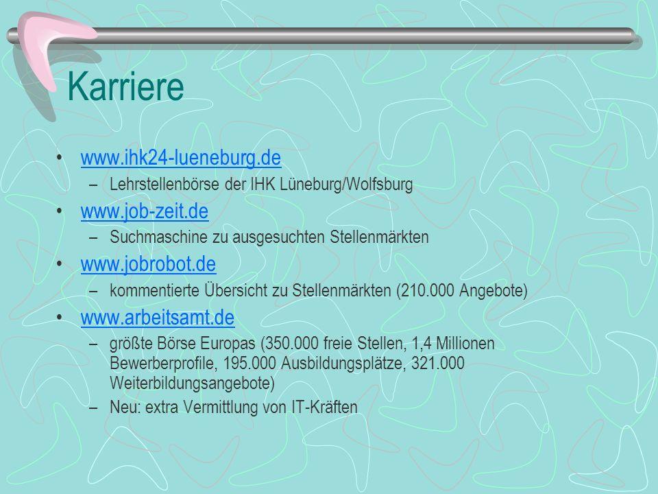 Karriere www.ihk24-lueneburg.de –Lehrstellenbörse der IHK Lüneburg/Wolfsburg www.job-zeit.de –Suchmaschine zu ausgesuchten Stellenmärkten www.jobrobot