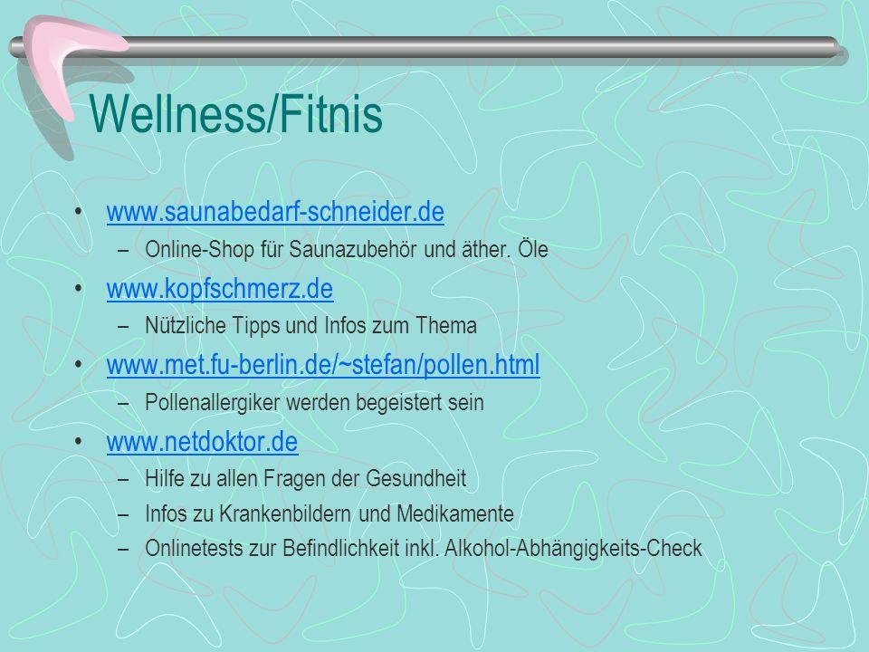 Wellness/Fitnis www.saunabedarf-schneider.de –Online-Shop für Saunazubehör und äther. Öle www.kopfschmerz.de –Nützliche Tipps und Infos zum Thema www.