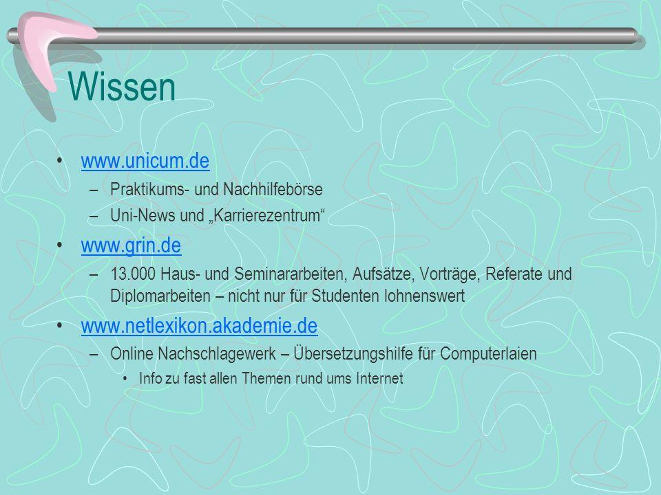 Wissen www.unicum.de –Praktikums- und Nachhilfebörse –Uni-News und Karrierezentrum www.grin.de –13.000 Haus- und Seminararbeiten, Aufsätze, Vorträge,