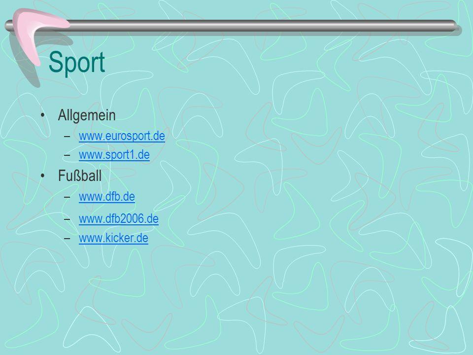 Sport Allgemein –www.eurosport.dewww.eurosport.de –www.sport1.dewww.sport1.de Fußball –www.dfb.dewww.dfb.de –www.dfb2006.dewww.dfb2006.de –www.kicker.
