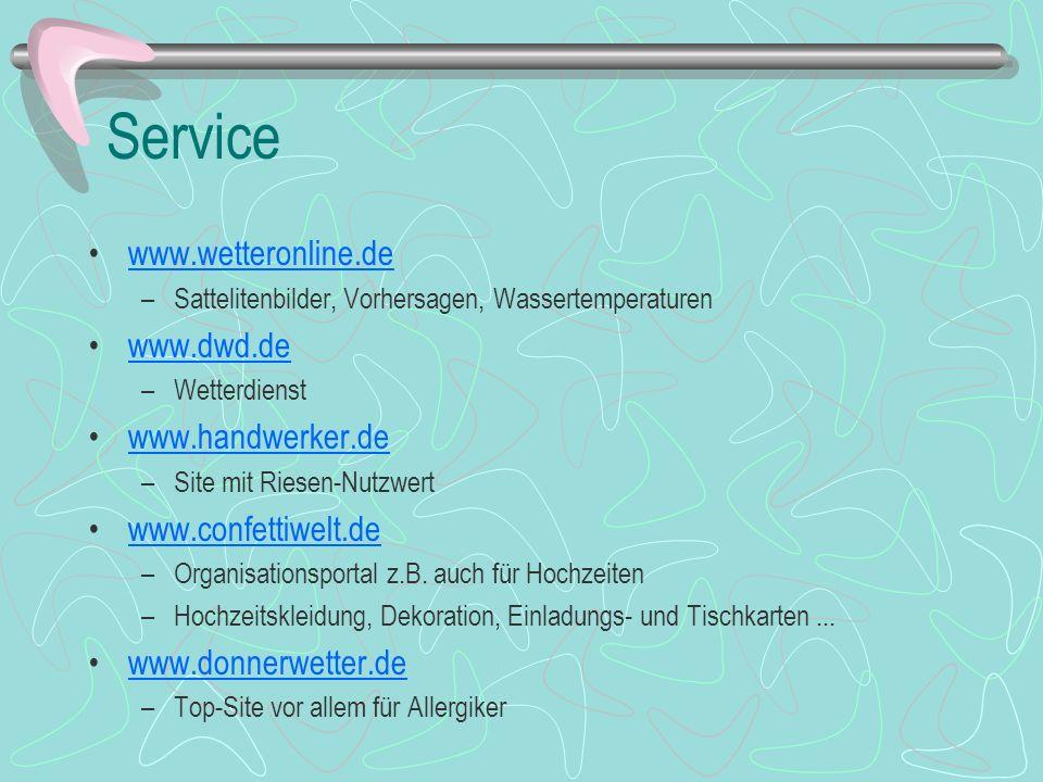 Service www.wetteronline.de –Sattelitenbilder, Vorhersagen, Wassertemperaturen www.dwd.de –Wetterdienst www.handwerker.de –Site mit Riesen-Nutzwert ww