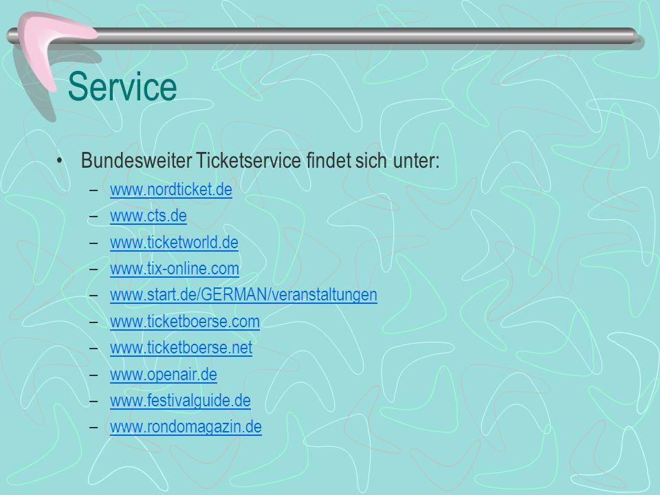 Service Bundesweiter Ticketservice findet sich unter: –www.nordticket.dewww.nordticket.de –www.cts.dewww.cts.de –www.ticketworld.dewww.ticketworld.de