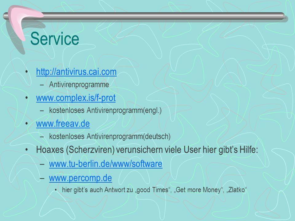 Service http://antivirus.cai.com –Antivirenprogramme www.complex.is/f-prot –kostenloses Antivirenprogramm(engl.) www.freeav.de –kostenloses Antivirenp