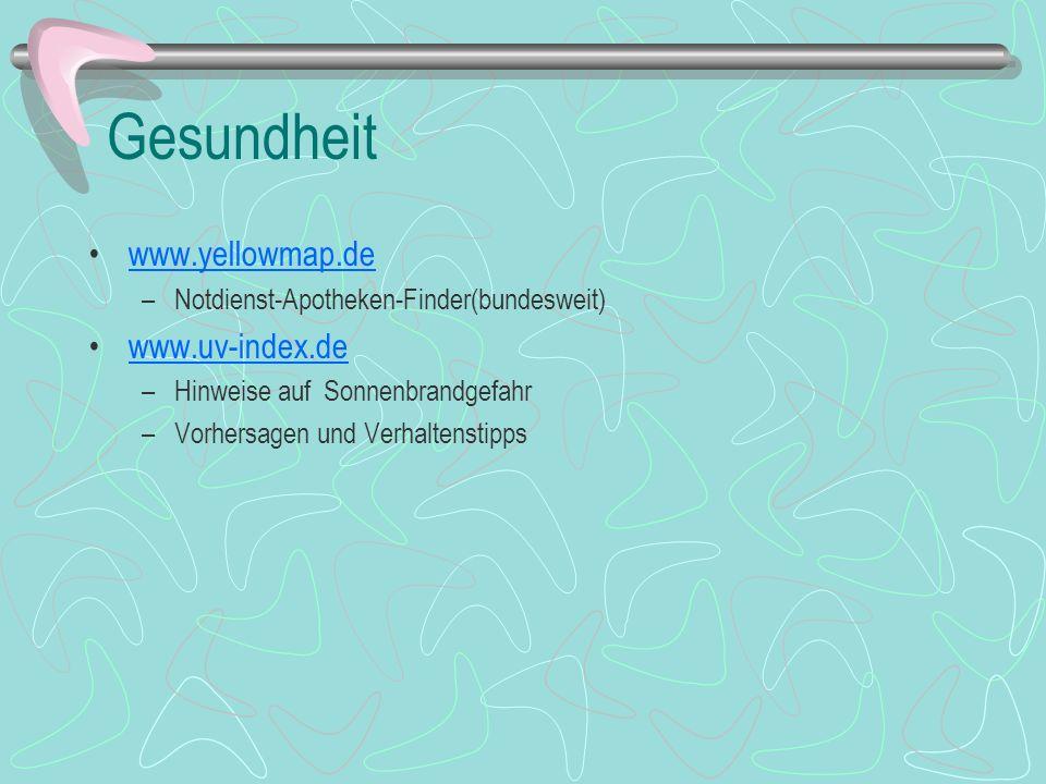 Gesundheit www.yellowmap.de –Notdienst-Apotheken-Finder(bundesweit) www.uv-index.de –Hinweise auf Sonnenbrandgefahr –Vorhersagen und Verhaltenstipps