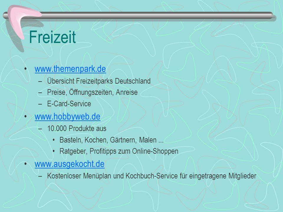 Freizeit www.themenpark.de –Übersicht Freizeitparks Deutschland –Preise, Öffnungszeiten, Anreise –E-Card-Service www.hobbyweb.de –10.000 Produkte aus
