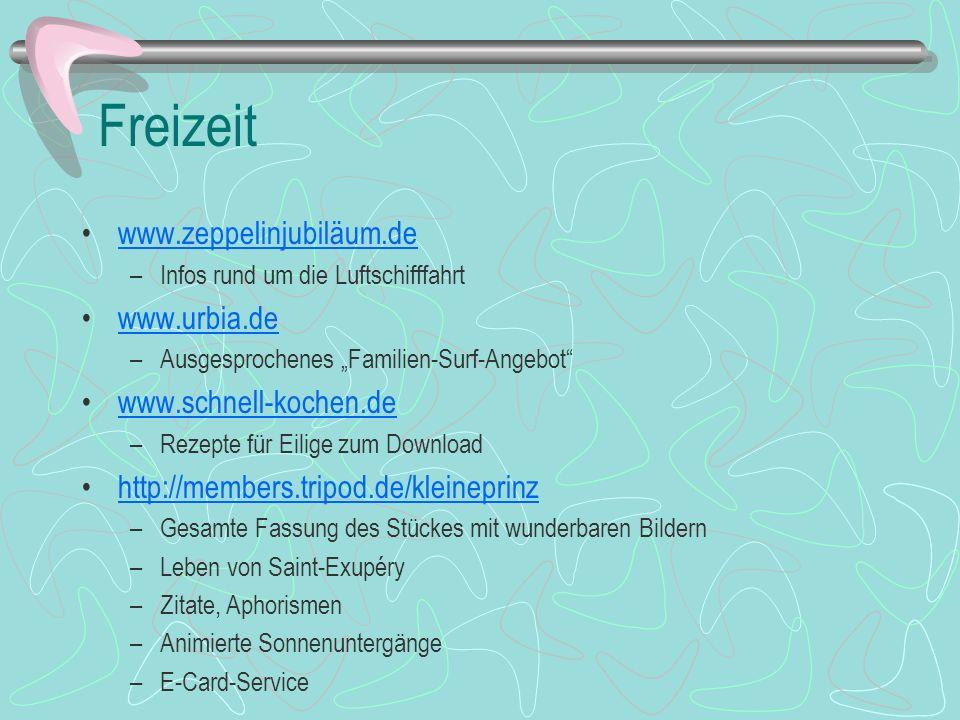 Freizeit www.zeppelinjubiläum.de –Infos rund um die Luftschifffahrt www.urbia.de –Ausgesprochenes Familien-Surf-Angebot www.schnell-kochen.de –Rezepte
