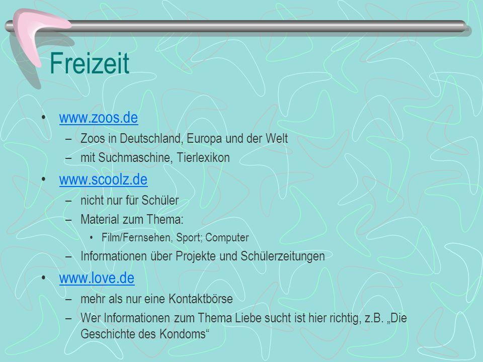 Freizeit www.zoos.de –Zoos in Deutschland, Europa und der Welt –mit Suchmaschine, Tierlexikon www.scoolz.de –nicht nur für Schüler –Material zum Thema