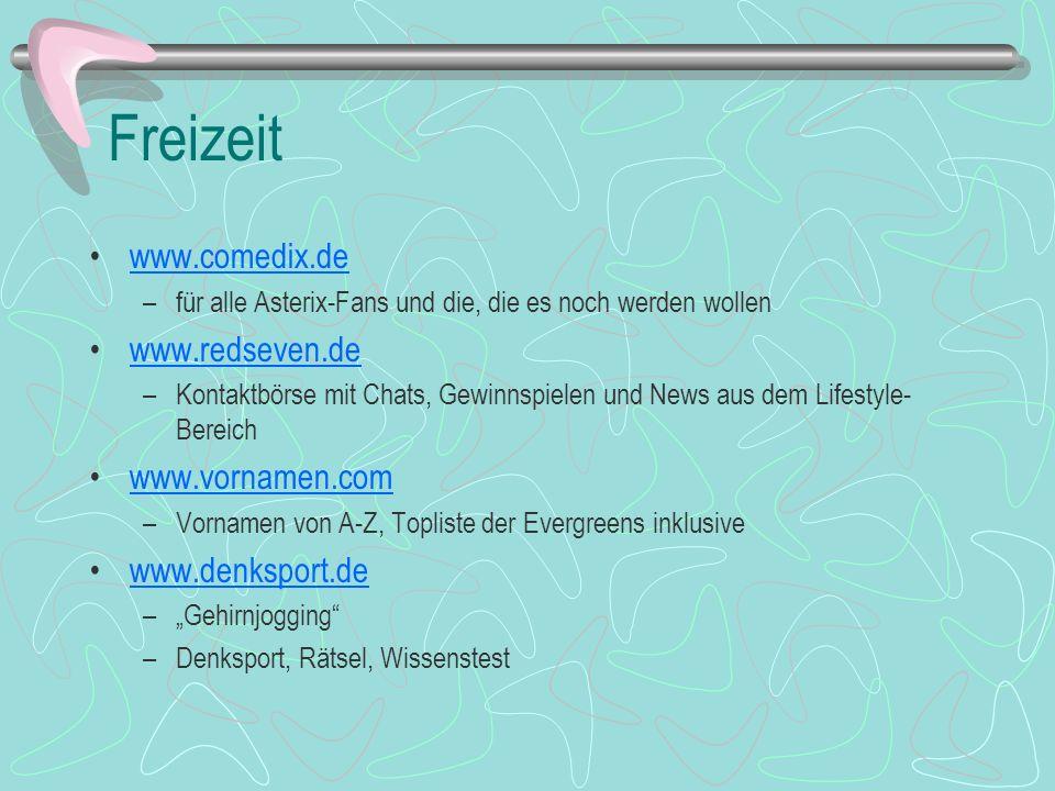 Freizeit www.comedix.de –für alle Asterix-Fans und die, die es noch werden wollen www.redseven.de –Kontaktbörse mit Chats, Gewinnspielen und News aus