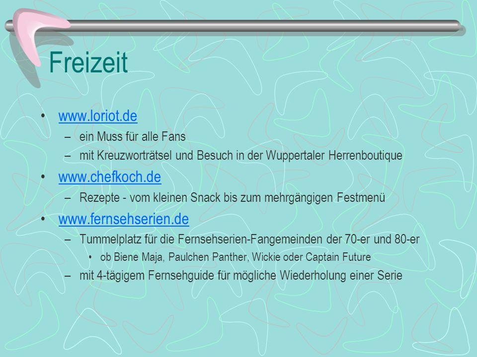 Freizeit www.loriot.de –ein Muss für alle Fans –mit Kreuzworträtsel und Besuch in der Wuppertaler Herrenboutique www.chefkoch.de –Rezepte - vom kleine
