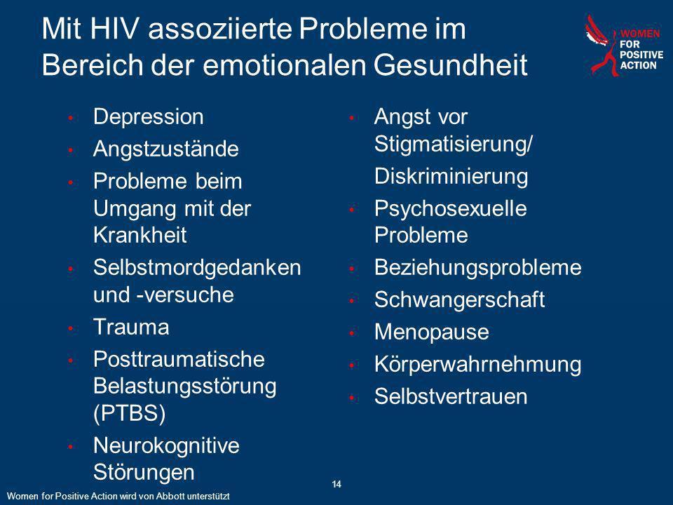 14 Mit HIV assoziierte Probleme im Bereich der emotionalen Gesundheit Depression Angstzustände Probleme beim Umgang mit der Krankheit Selbstmordgedank