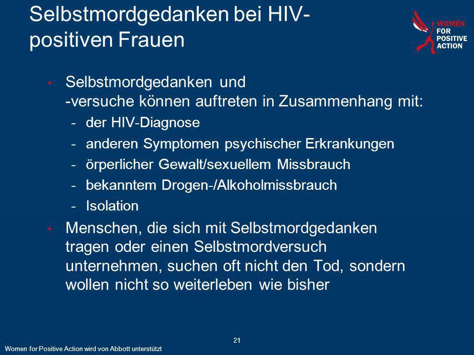 21 Selbstmordgedanken bei HIV- positiven Frauen Selbstmordgedanken und -versuche können auftreten in Zusammenhang mit: -der HIV-Diagnose -anderen Symp