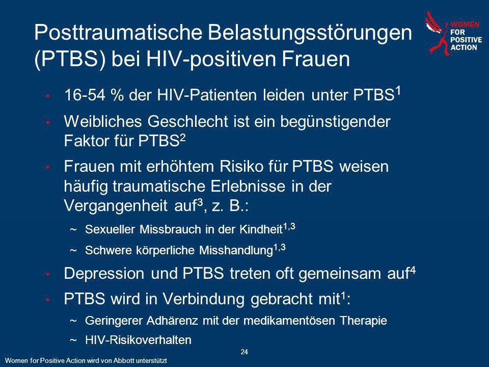 24 Posttraumatische Belastungsstörungen (PTBS) bei HIV-positiven Frauen 16-54 % der HIV-Patienten leiden unter PTBS 1 Weibliches Geschlecht ist ein be