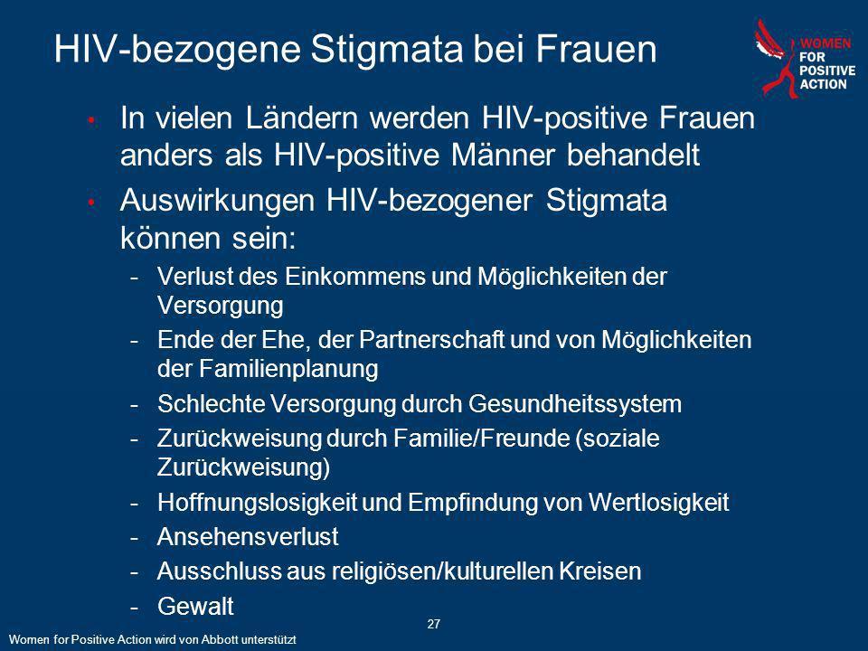 27 HIV-bezogene Stigmata bei Frauen In vielen Ländern werden HIV-positive Frauen anders als HIV-positive Männer behandelt Auswirkungen HIV-bezogener S