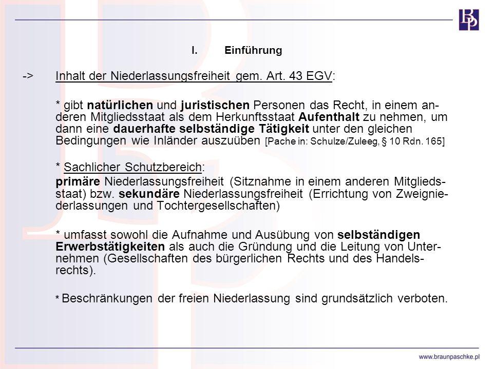 I.Einführung ->Inhalt der Niederlassungsfreiheit gem. Art. 43 EGV: * gibt natürlichen und juristischen Personen das Recht, in einem an- deren Mitglied