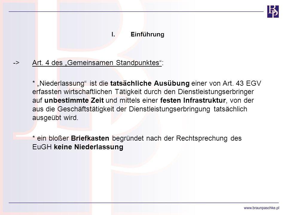 I.Einführung ->Art. 4 des Gemeinsamen Standpunktes: * Niederlassung ist die tatsächliche Ausübung einer von Art. 43 EGV erfassten wirtschaftlichen Tät