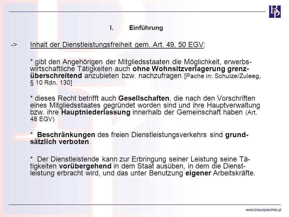 I.Einführung ->Inhalt der Dienstleistungsfreiheit gem. Art. 49, 50 EGV: * gibt den Angehörigen der Mitgliedsstaaten die Möglichkeit, erwerbs- wirtscha